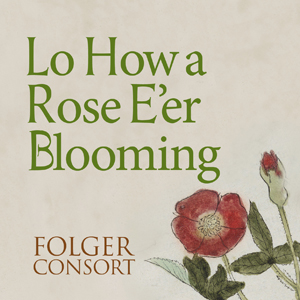 Lo How a Rose E'er Blooming: Seasonal Early Music of Germany