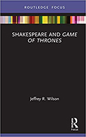 Book cover for Shakespeare and Game of Thrones, by Jeff Wilson, Routledge, 2020.