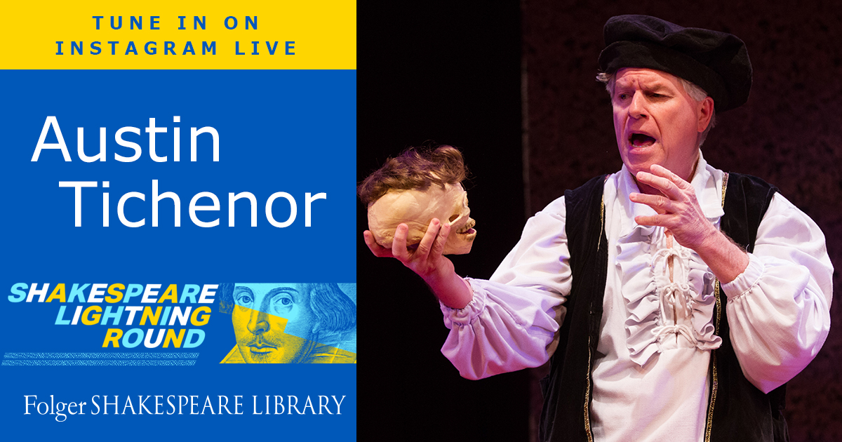 Austin Tichenor joins us on the Shakespeare Lightning Round, live on Instagram, October 21 at 5 pm ET.