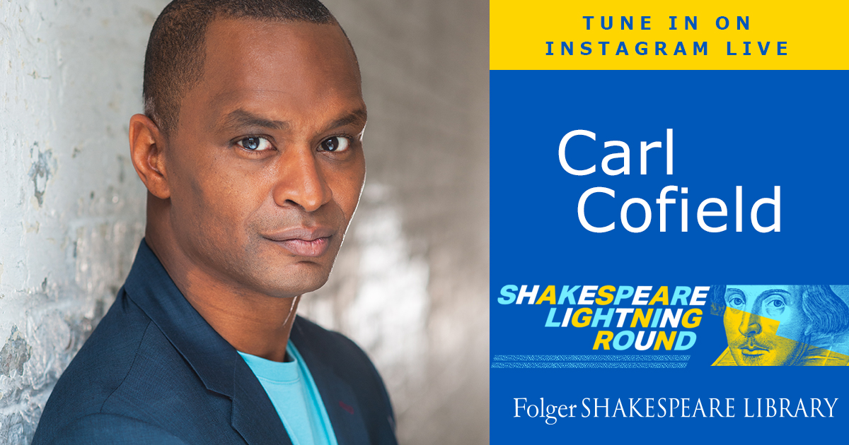 Watch Carl Cofield, Associate Director of the Classical Theatre of Harlem, on the Shakespeare Lightning Round on Instagram Live