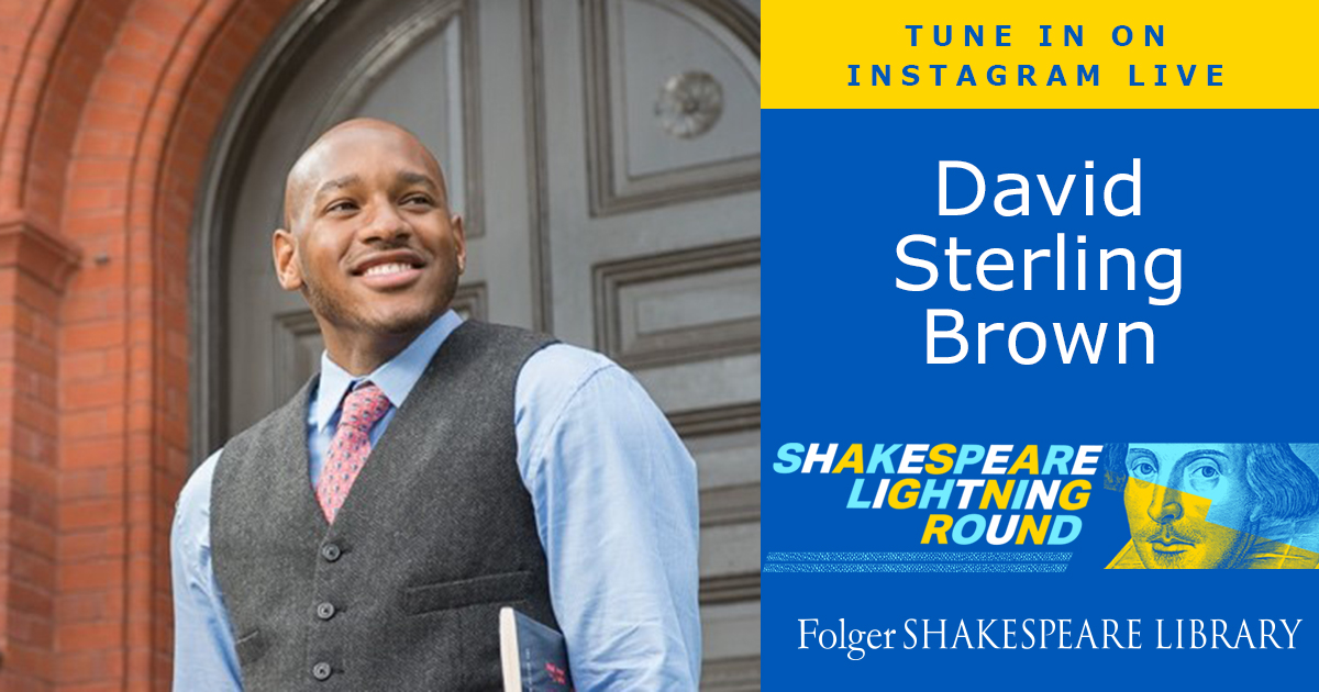 Scholar David Sterling Brown joins us on the Shakespeare Lightning Round, December 9 at 5 pm ET