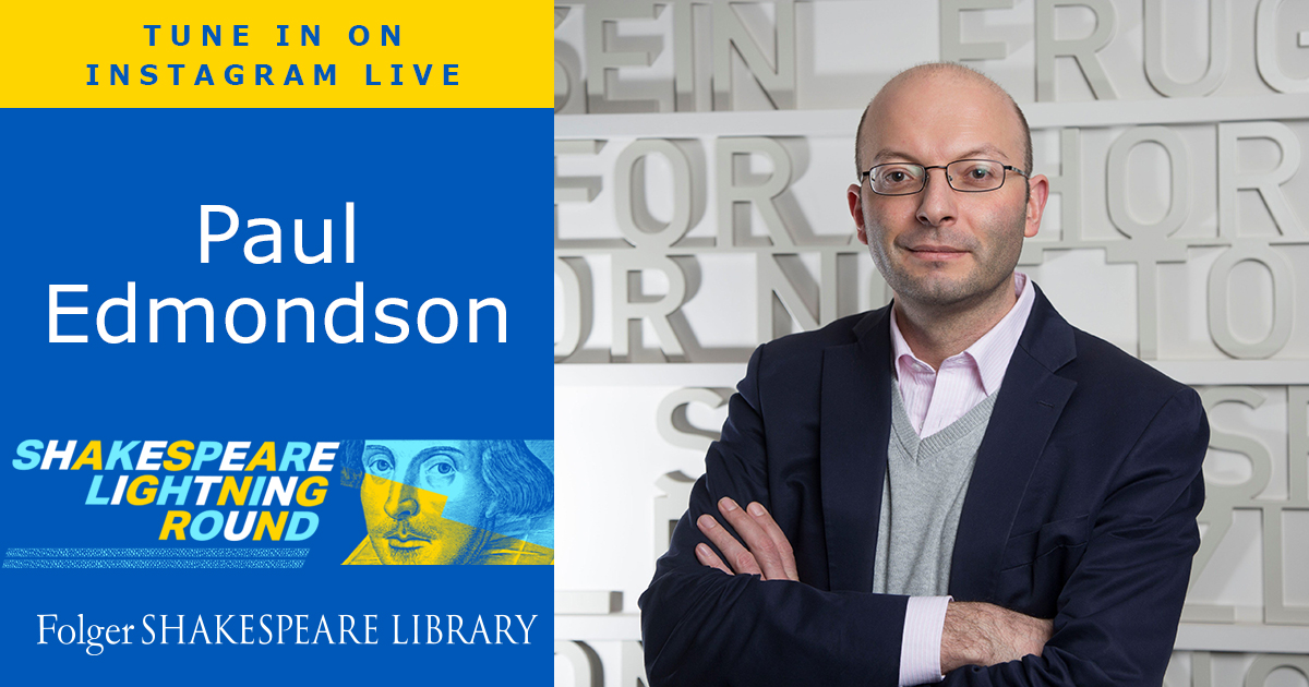 Paul Edmondson of the Shakespeare Birthplace Trust joins us on the Shakespeare Lightning Round, April 7, 2021 at noon EDT
