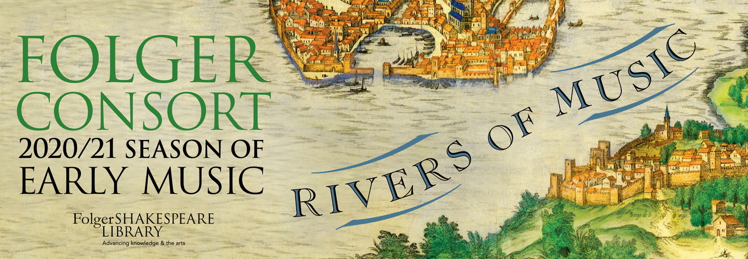 Folger Consort 2020/21 Season of Early Music | Rivers of Music