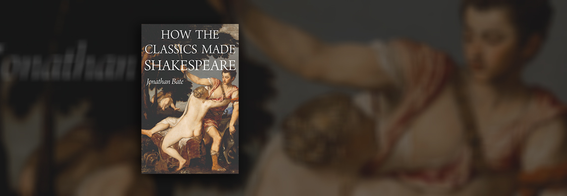 Book jacket for How the Classics Made Shakespeare by Sir Jonathan Bate