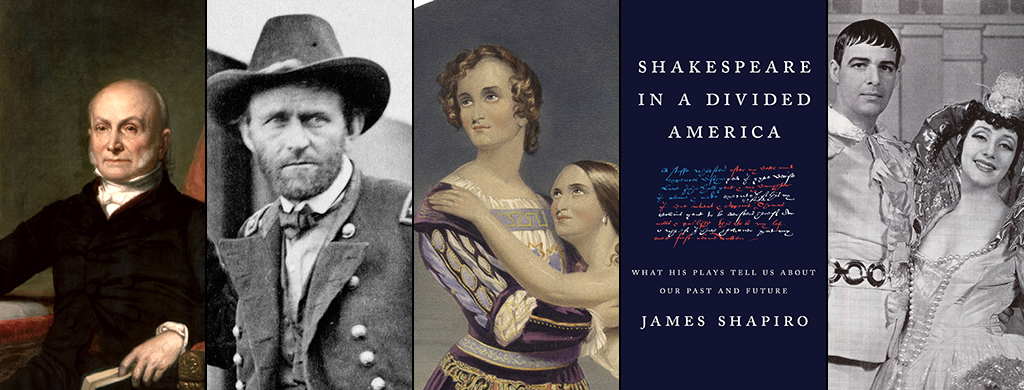 John Quincy Adams, Ulysses S. Grant, Charlotte Cushman as Romeo, Alfred Lunt and Lynn Fontanne, with the book jacket for Shakespeare in a Divided America by James Shapiro.