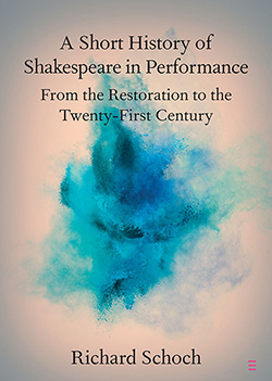 Cover for A Short History of Shakespeare in Performance by Richard Schoch.