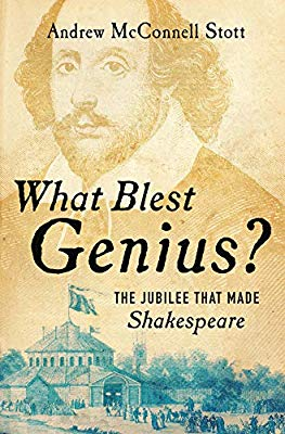 Book cover of Andrew McConnell Stott's book What Blest Genius? The Jubilee That Made Shakespeare.